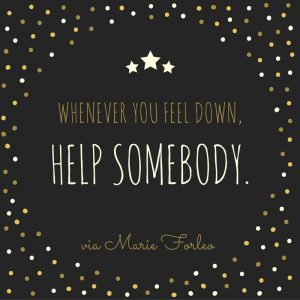 Whenever you feel down - Help somebody